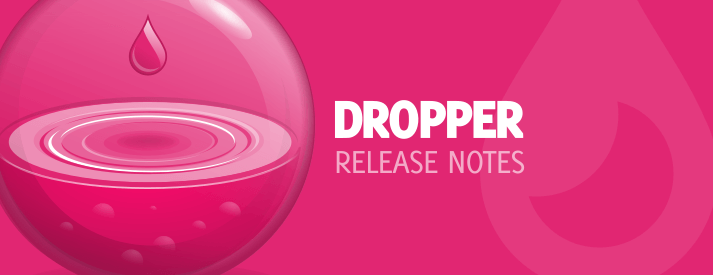 Dropper Release Notes